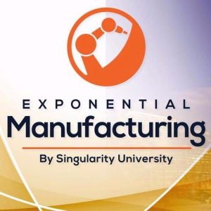 A GLIMPSE OF THE FUTURE: SINGULARITY UNIVERSITY'S ANNUAL EXPONENTIAL MANUFACTURING SUMMIT